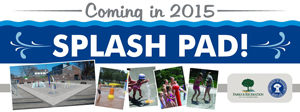 Coming in 2015 Splash Pad!